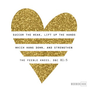Succor the weak, life up the hands which hang down, and strengthen the feeble knees