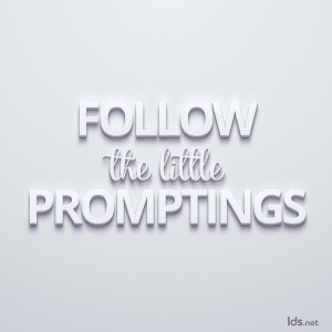 Follow the little promptings